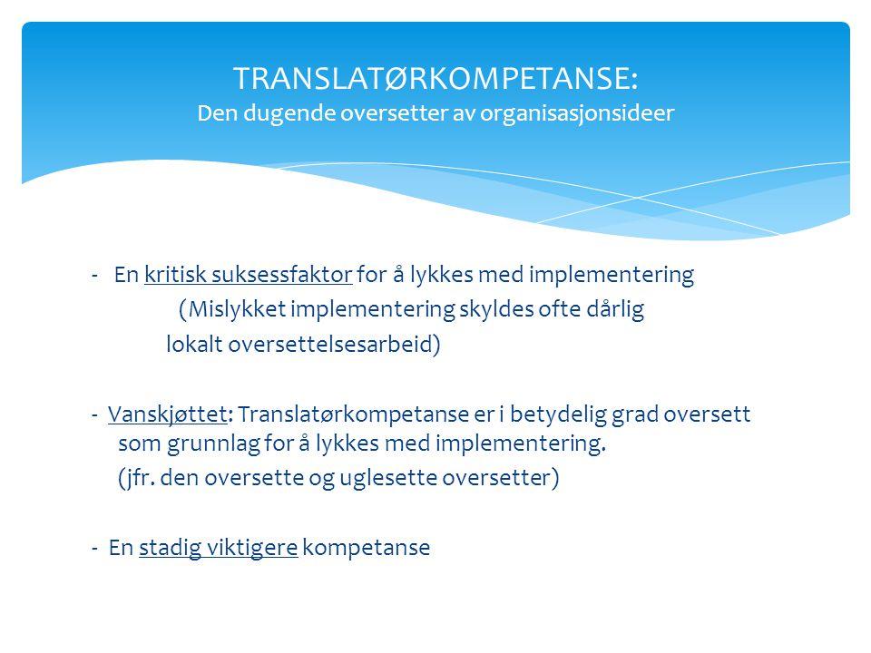 - En kritisk suksessfaktor for å lykkes med implementering (Mislykket implementering skyldes ofte dårlig lokalt oversettelsesarbeid) - Vanskjøttet: Translatørkompetanse er i betydelig grad oversett som grunnlag for å lykkes med implementering.