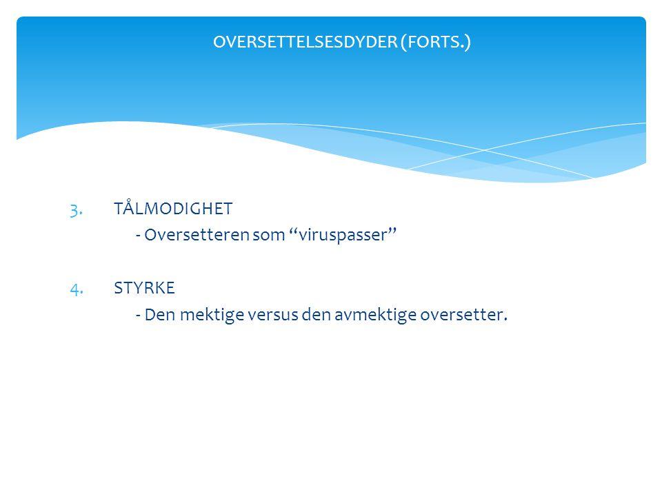 3.TÅLMODIGHET - Oversetteren som viruspasser 4.STYRKE - Den mektige versus den avmektige oversetter.