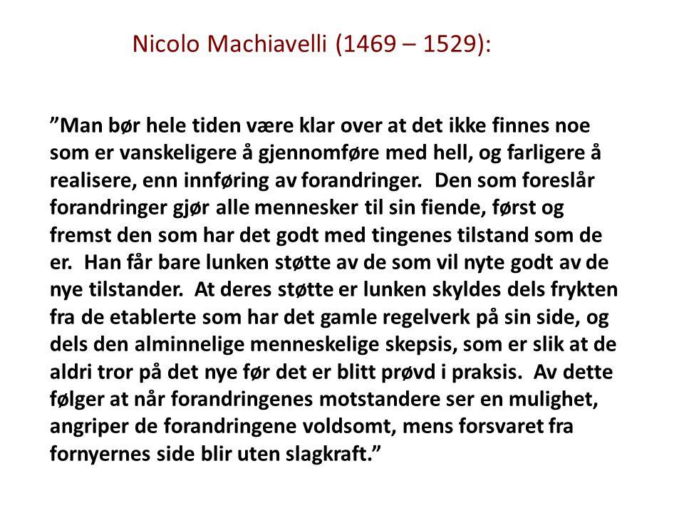 Nicolo Machiavelli (1469 – 1529): Man bør hele tiden være klar over at det ikke finnes noe som er vanskeligere å gjennomføre med hell, og farligere å realisere, enn innføring av forandringer.