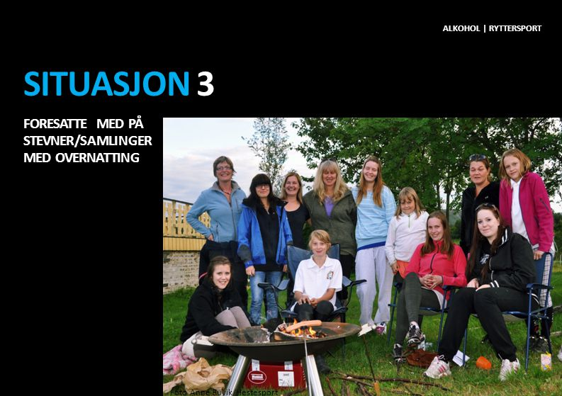 SITUASJON 3 FORESATTE MED PÅ STEVNER/SAMLINGER MED OVERNATTING ALKOHOL | RYTTERSPORT Foto Anne Buvik/Hestesport