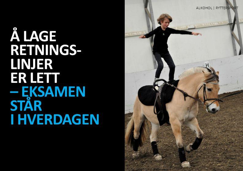 Å LAGE RETNINGS- LINJER ER LETT – EKSAMEN STÅR I HVERDAGEN ALKOHOL | IDRETT ALKOHOL | RYTTERSPORT Foto: Mari Viko Rasmussen