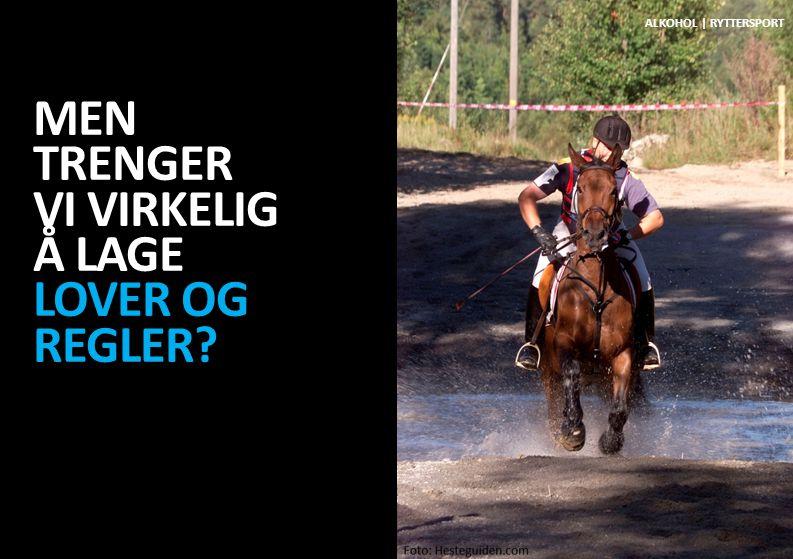 MEN TRENGER VI VIRKELIG Å LAGE LOVER OG REGLER? ALKOHOL | IDRETT ALKOHOL | RYTTERSPORT