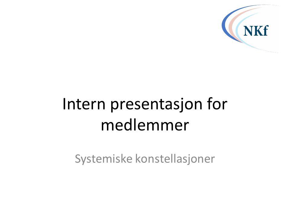 Intern presentasjon for medlemmer Systemiske konstellasjoner