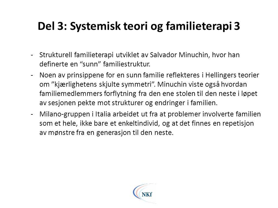 """Del 3: Systemisk teori og familieterapi 3 -Strukturell familieterapi utviklet av Salvador Minuchin, hvor han definerte en """"sunn"""" familiestruktur. -Noe"""