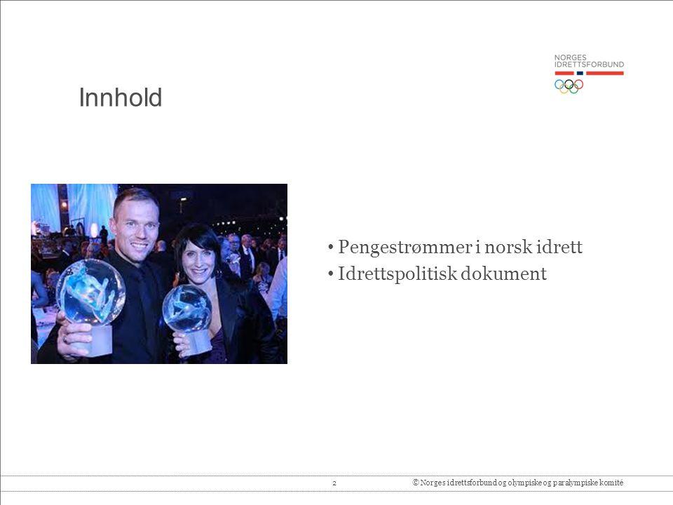 2© Norges idrettsforbund og olympiske og paralympiske komité Innhold • Pengestrømmer i norsk idrett • Idrettspolitisk dokument