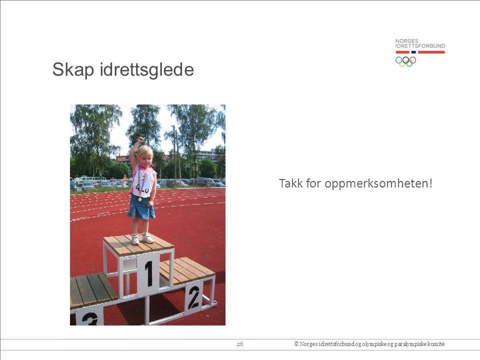 26© Norges idrettsforbund og olympiske og paralympiske komité Skap idrettsglede Takk for oppmerksomheten!