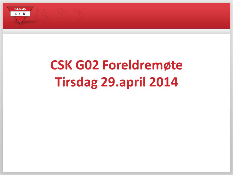 CSK G02 Foreldremøte Tirsdag 29.april 2014