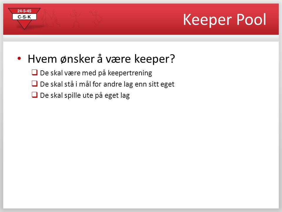 Keeper Pool • Hvem ønsker å være keeper?  De skal være med på keepertrening  De skal stå i mål for andre lag enn sitt eget  De skal spille ute på e