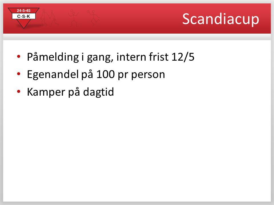 Scandiacup • Påmelding i gang, intern frist 12/5 • Egenandel på 100 pr person • Kamper på dagtid