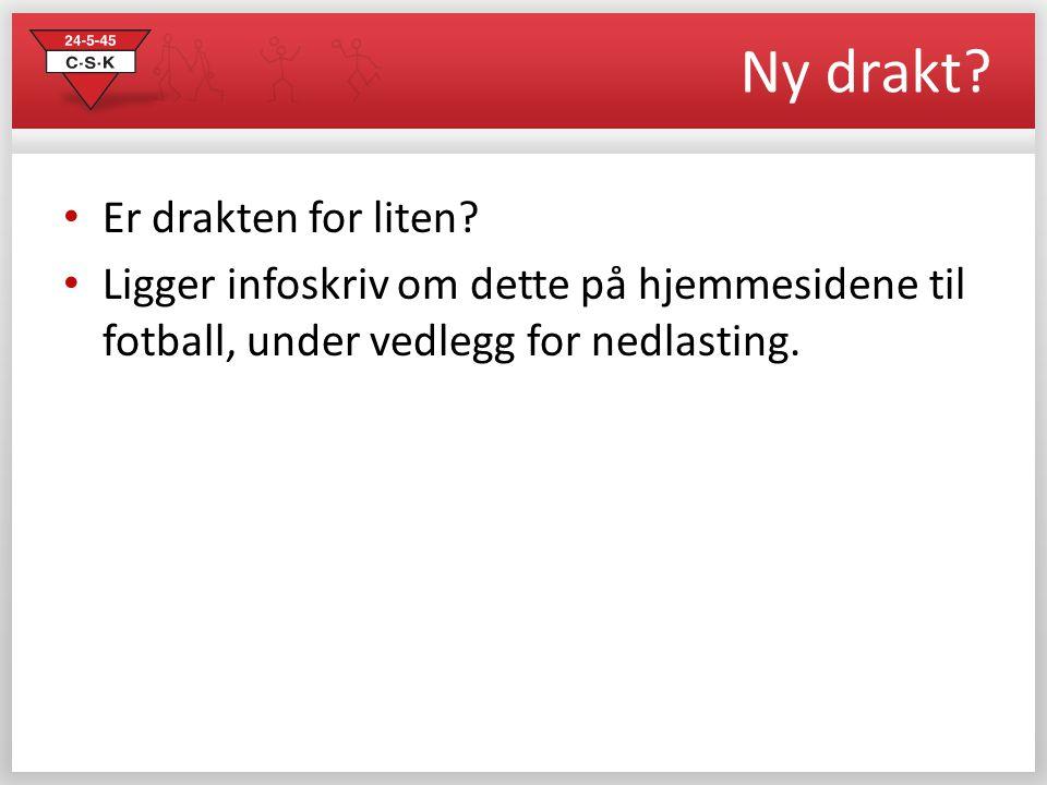 Ny drakt? • Er drakten for liten? • Ligger infoskriv om dette på hjemmesidene til fotball, under vedlegg for nedlasting.