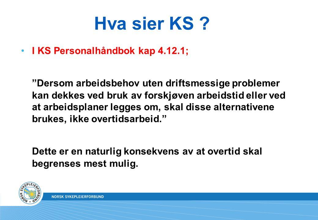 """Hva sier KS ? •I KS Personalhåndbok kap 4.12.1; """"Dersom arbeidsbehov uten driftsmessige problemer kan dekkes ved bruk av forskjøven arbeidstid eller v"""