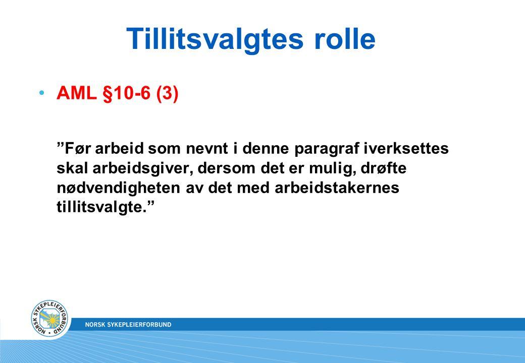 """Tillitsvalgtes rolle •AML §10-6 (3) """"Før arbeid som nevnt i denne paragraf iverksettes skal arbeidsgiver, dersom det er mulig, drøfte nødvendigheten a"""