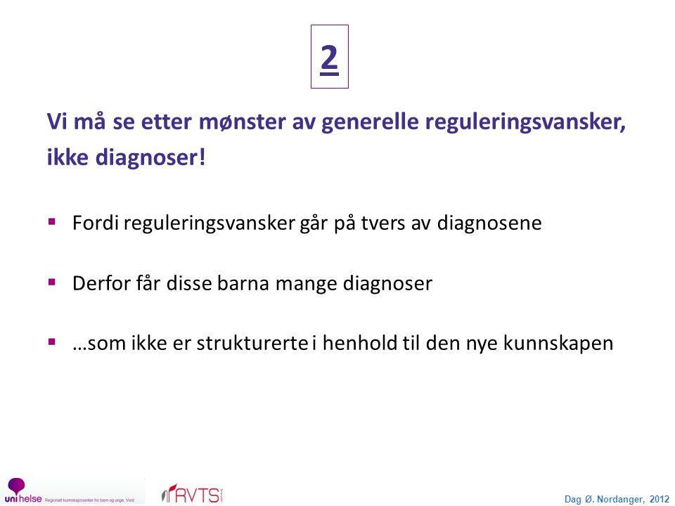 2 Vi må se etter mønster av generelle reguleringsvansker, ikke diagnoser!  Fordi reguleringsvansker går på tvers av diagnosene  Derfor får disse bar
