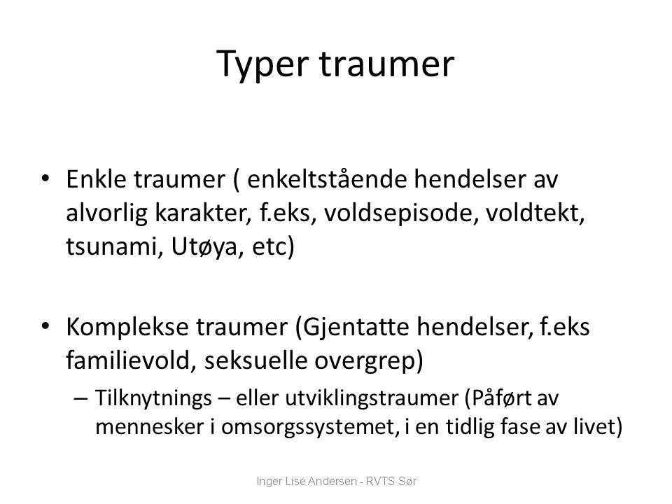 Typer traumer • Enkle traumer ( enkeltstående hendelser av alvorlig karakter, f.eks, voldsepisode, voldtekt, tsunami, Utøya, etc) • Komplekse traumer