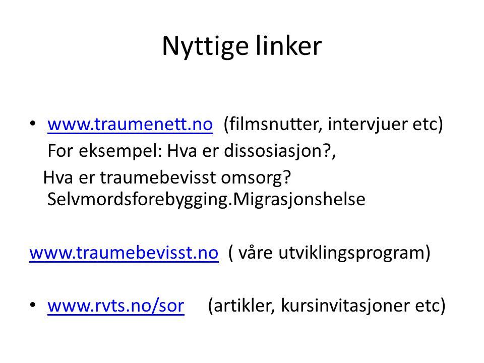 Nyttige linker • www.traumenett.no (filmsnutter, intervjuer etc) www.traumenett.no For eksempel: Hva er dissosiasjon?, Hva er traumebevisst omsorg? Se