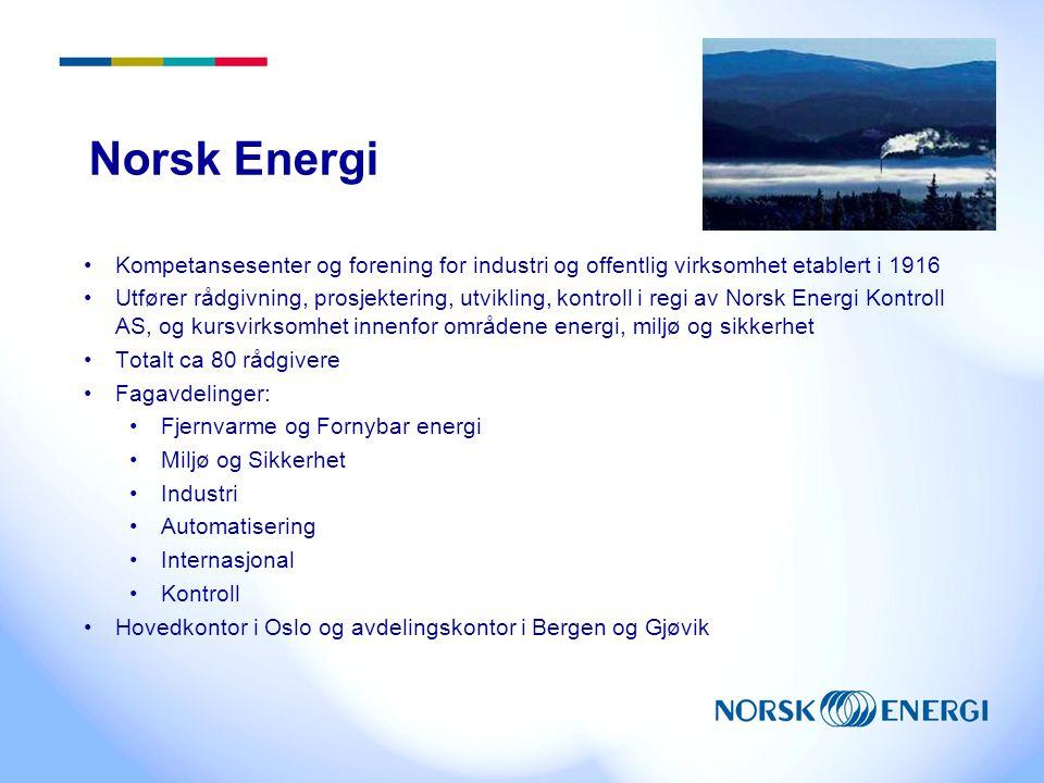 Norsk Energi •Kompetansesenter og forening for industri og offentlig virksomhet etablert i 1916 •Utfører rådgivning, prosjektering, utvikling, kontrol