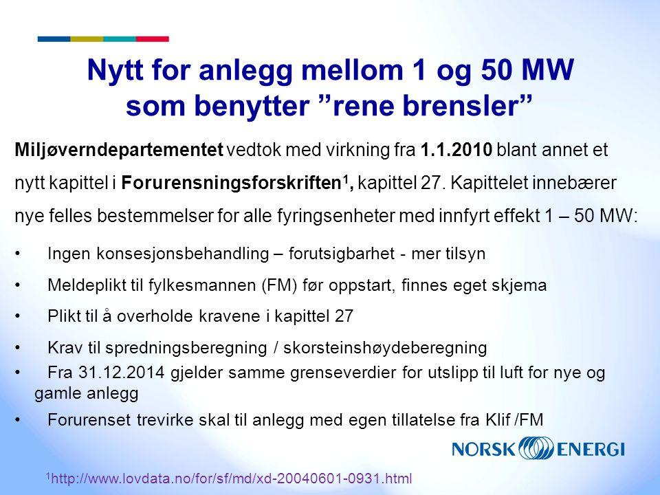 """Nytt for anlegg mellom 1 og 50 MW som benytter """"rene brensler"""" Miljøverndepartementet vedtok med virkning fra 1.1.2010 blant annet et nytt kapittel i"""
