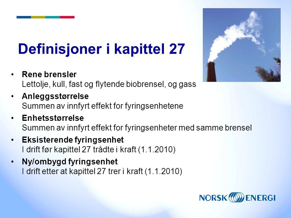 Definisjoner i kapittel 27 •Rene brensler Lettolje, kull, fast og flytende biobrensel, og gass •Anleggsstørrelse Summen av innfyrt effekt for fyringse