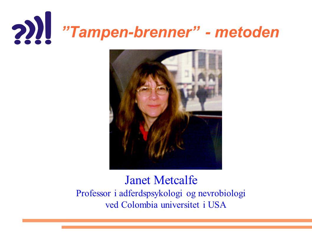 """""""Tampen-brenner"""" - metoden Janet Metcalfe Professor i adferdspsykologi og nevrobiologi ved Colombia universitet i USA"""