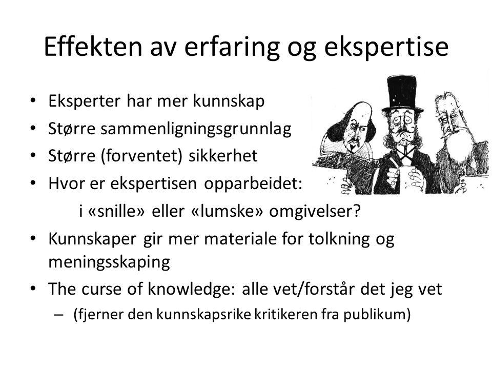 Effekten av erfaring og ekspertise • Eksperter har mer kunnskap • Større sammenligningsgrunnlag • Større (forventet) sikkerhet • Hvor er ekspertisen o
