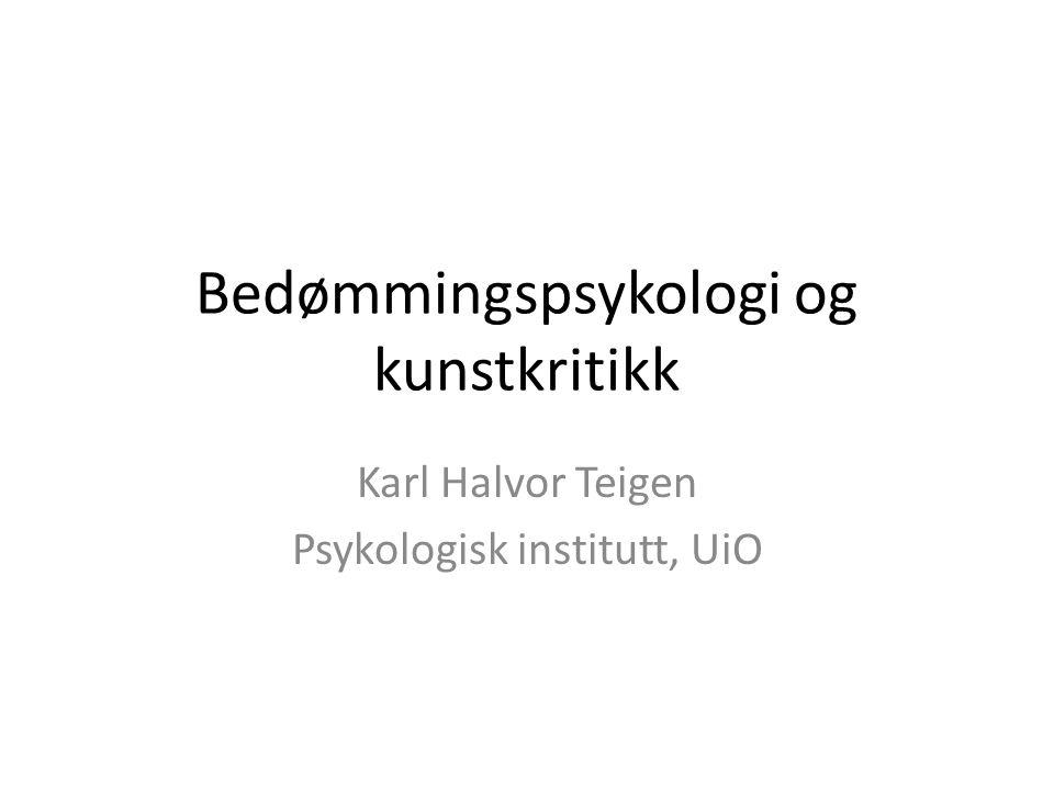 Bedømmingspsykologi og kunstkritikk Karl Halvor Teigen Psykologisk institutt, UiO