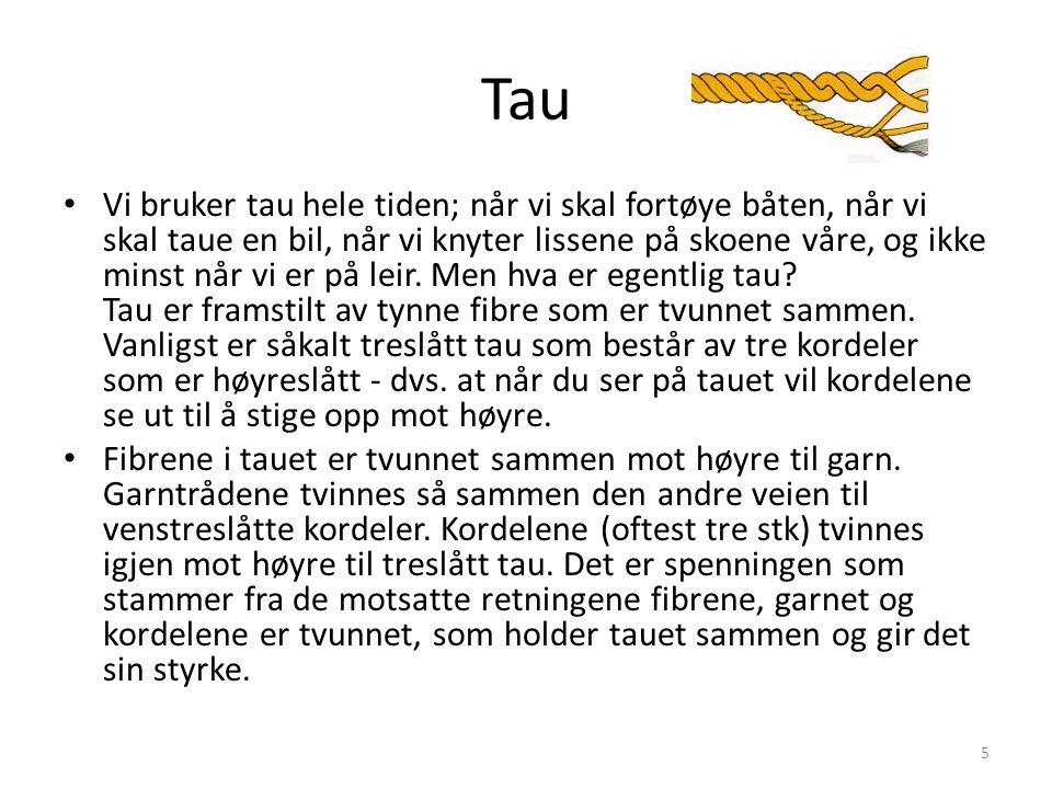 Forskjellige typer tau Tau • Vi bruker tau hele tiden; når vi skal fortøye båten, når vi skal taue en bil, når vi knyter lissene på skoene våre, og ik