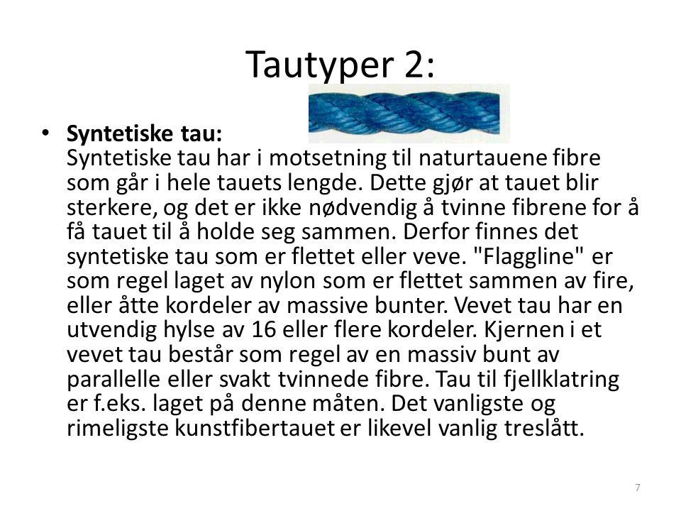 Tautyper 2: • Syntetiske tau: Syntetiske tau har i motsetning til naturtauene fibre som går i hele tauets lengde. Dette gjør at tauet blir sterkere, o