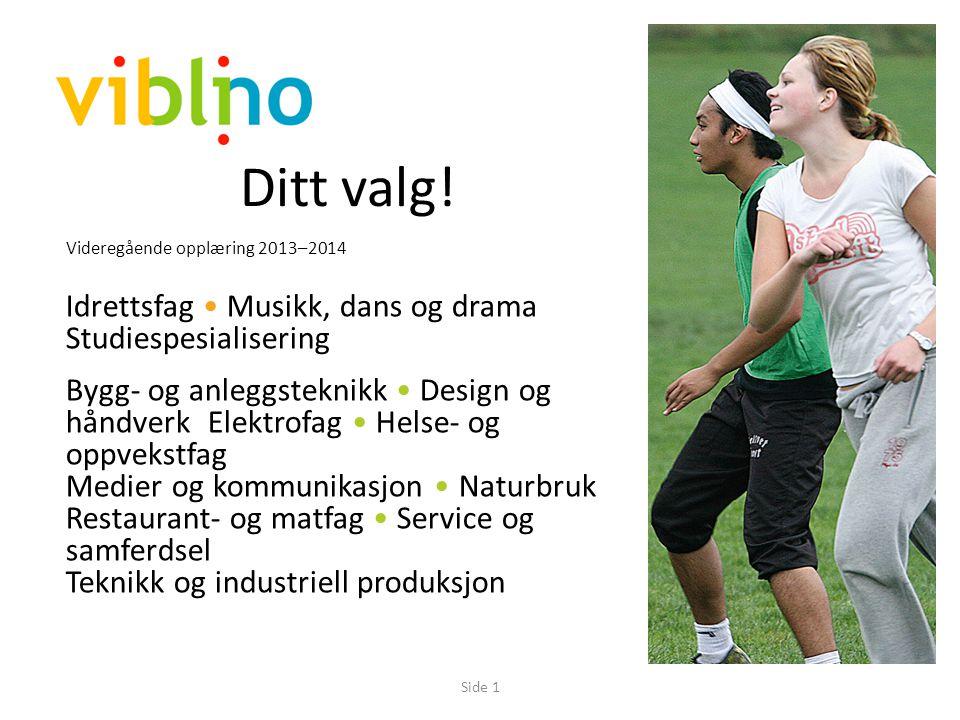 GjeldendeSide 1 Ditt valg! Idrettsfag • Musikk, dans og drama Studiespesialisering Bygg- og anleggsteknikk • Design og håndverk Elektrofag • Helse- og