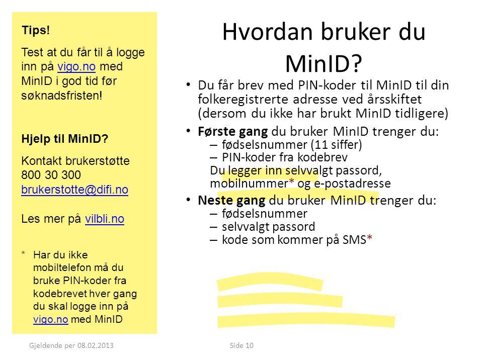 Gjeldende per 08.02.2013Side 10 Hvordan bruker du MinID? • Du får brev med PIN-koder til MinID til din folkeregistrerte adresse ved årsskiftet (dersom