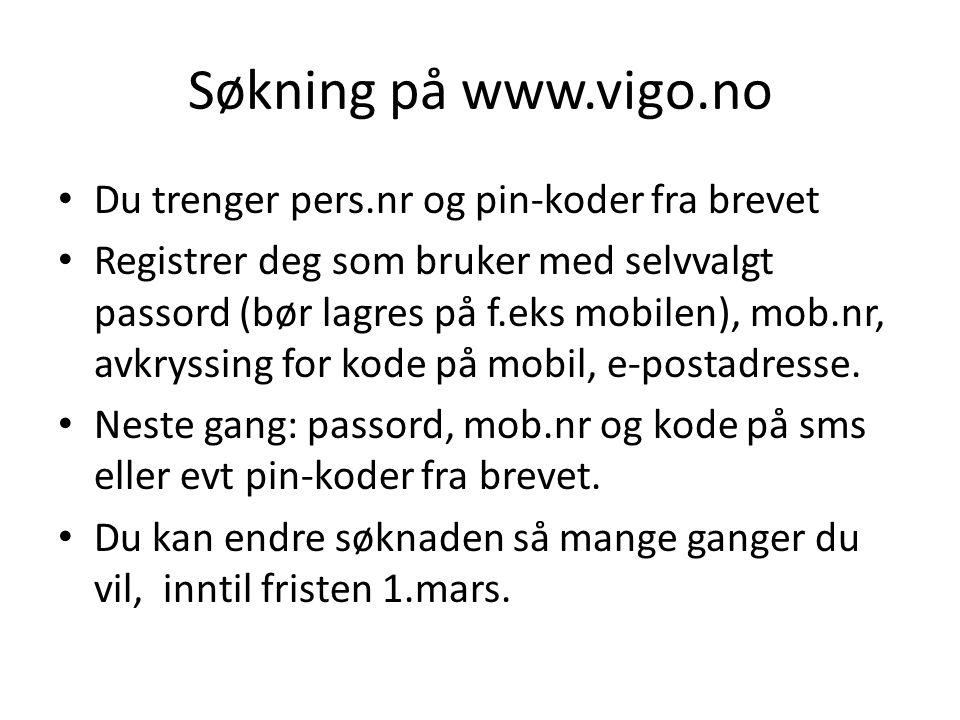 Søkning på www.vigo.no • Du trenger pers.nr og pin-koder fra brevet • Registrer deg som bruker med selvvalgt passord (bør lagres på f.eks mobilen), mo