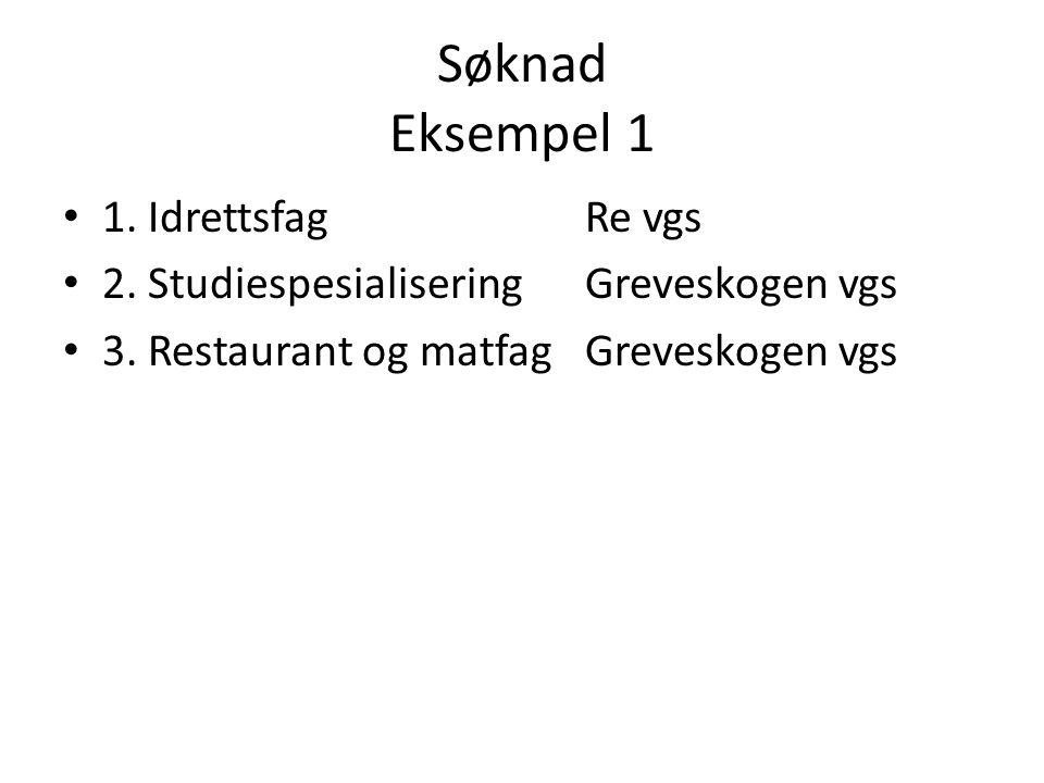 Søknad Eksempel 1 • 1. IdrettsfagRe vgs • 2. StudiespesialiseringGreveskogen vgs • 3. Restaurant og matfagGreveskogen vgs