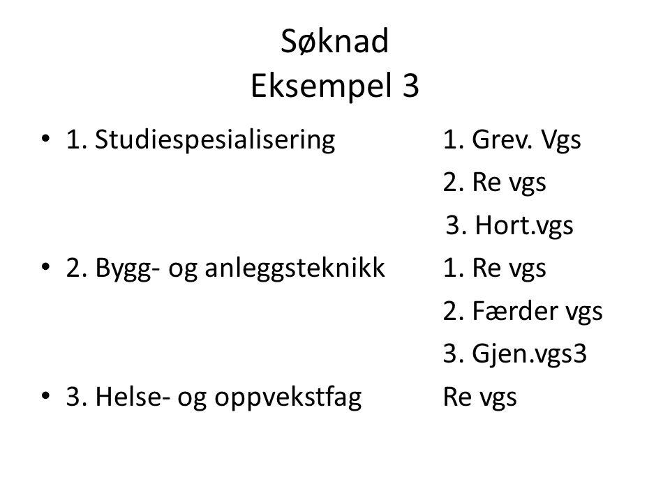 Søknad Eksempel 3 • 1. Studiespesialisering1. Grev. Vgs 2. Re vgs 3. Hort.vgs • 2. Bygg- og anleggsteknikk1. Re vgs 2. Færder vgs 3. Gjen.vgs3 • 3. He