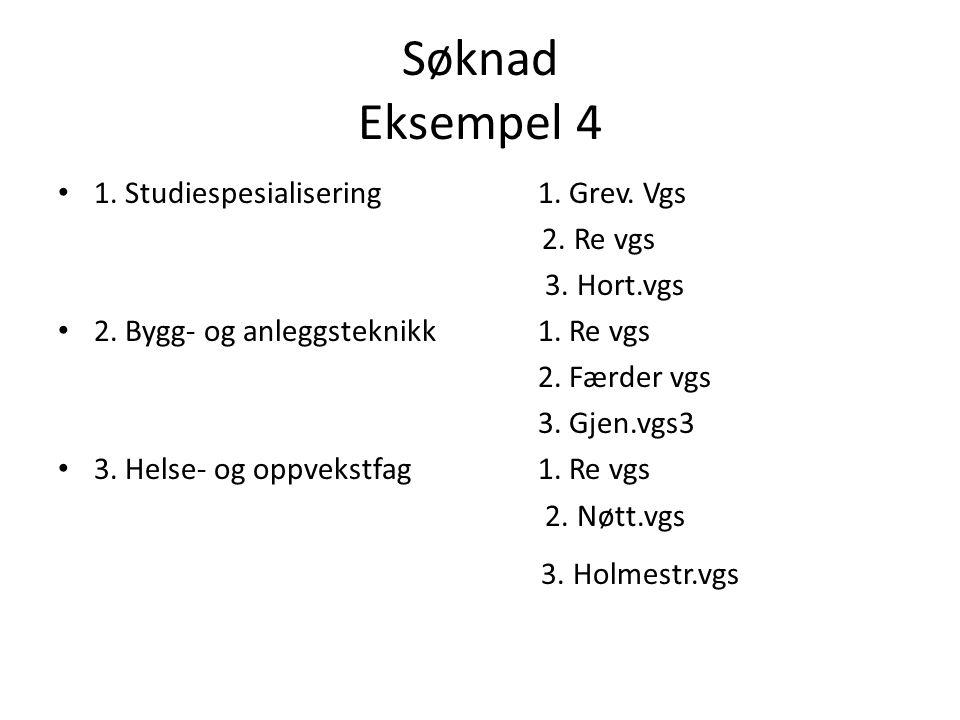 Søknad Eksempel 4 • 1. Studiespesialisering1. Grev. Vgs 2. Re vgs 3. Hort.vgs • 2. Bygg- og anleggsteknikk1. Re vgs 2. Færder vgs 3. Gjen.vgs3 • 3. He
