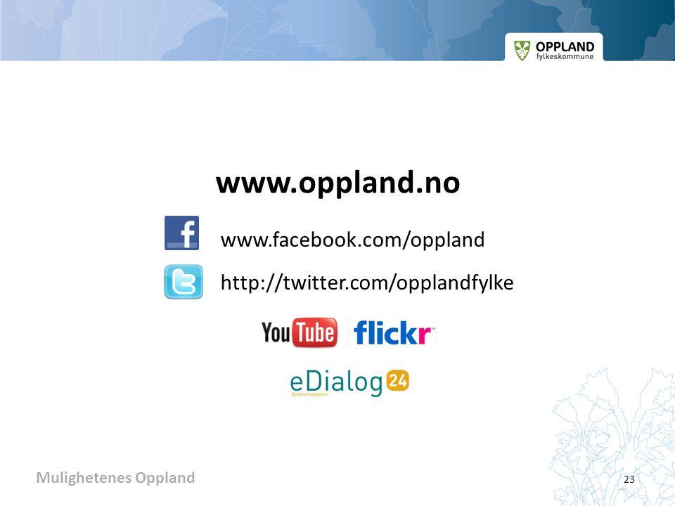 Mulighetenes Oppland www.oppland.no www.facebook.com/oppland http://twitter.com/opplandfylke 23
