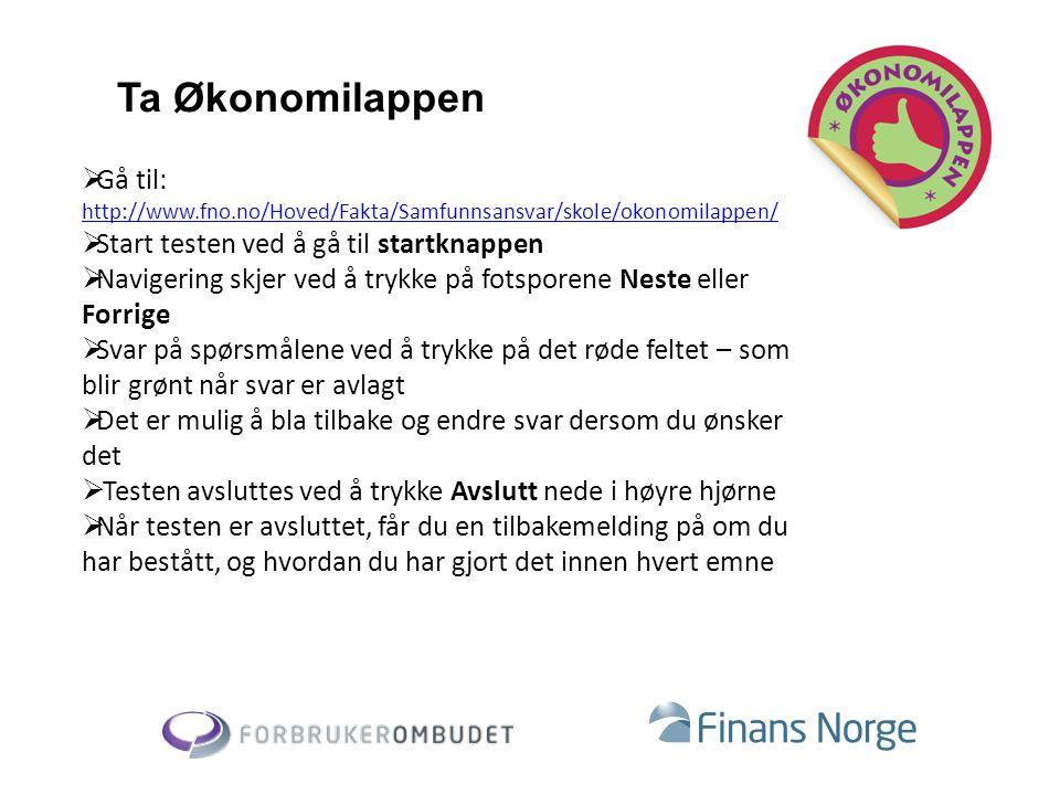 Ta Økonomilappen  Gå til: http://www.fno.no/Hoved/Fakta/Samfunnsansvar/skole/okonomilappen/ http://www.fno.no/Hoved/Fakta/Samfunnsansvar/skole/okonom
