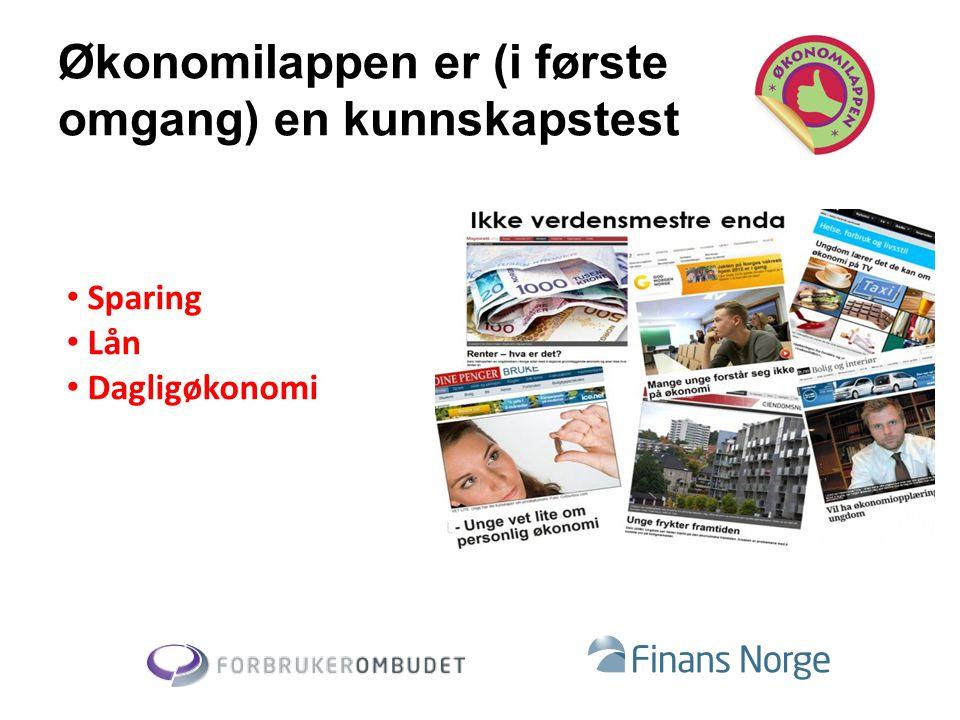 Økonomilappen er (i første omgang) en kunnskapstest • Sparing • Lån • Dagligøkonomi
