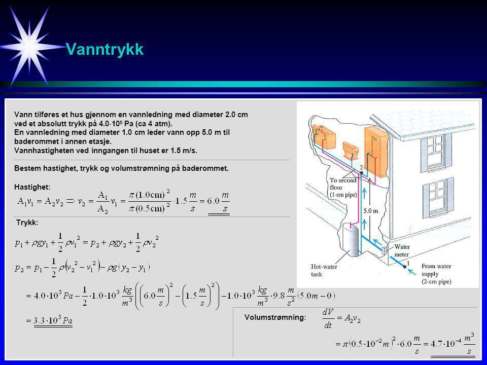 Vanntrykk Vann tilføres et hus gjennom en vannledning med diameter 2.0 cm ved et absolutt trykk på 4.0  10 5 Pa (ca 4 atm). En vannledning med diamet