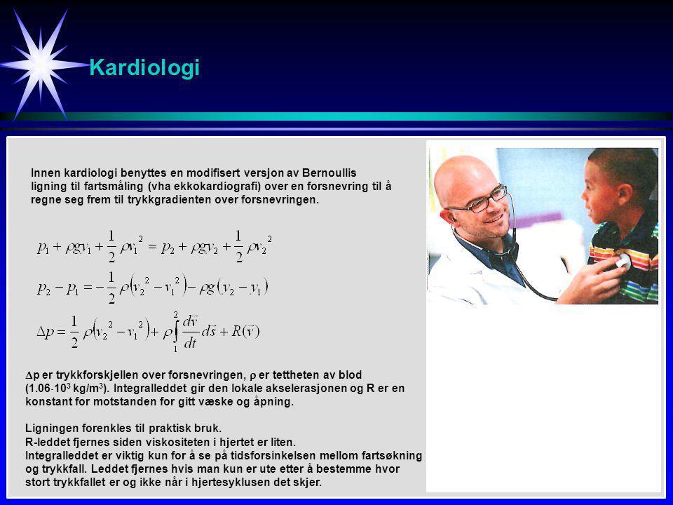 Kardiologi Innen kardiologi benyttes en modifisert versjon av Bernoullis ligning til fartsmåling (vha ekkokardiografi) over en forsnevring til å regne seg frem til trykkgradienten over forsnevringen.
