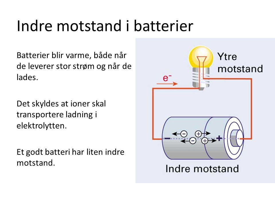 Indre motstand i batterier Batterier blir varme, både når de leverer stor strøm og når de lades. Det skyldes at ioner skal transportere ladning i elek