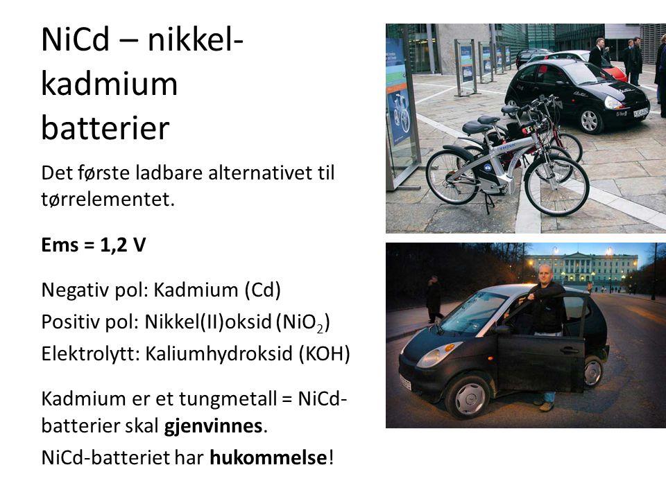 NiCd – nikkel- kadmium batterier Det første ladbare alternativet til tørrelementet. Ems = 1,2 V Negativ pol: Kadmium (Cd) Positiv pol: Nikkel(II)oksid