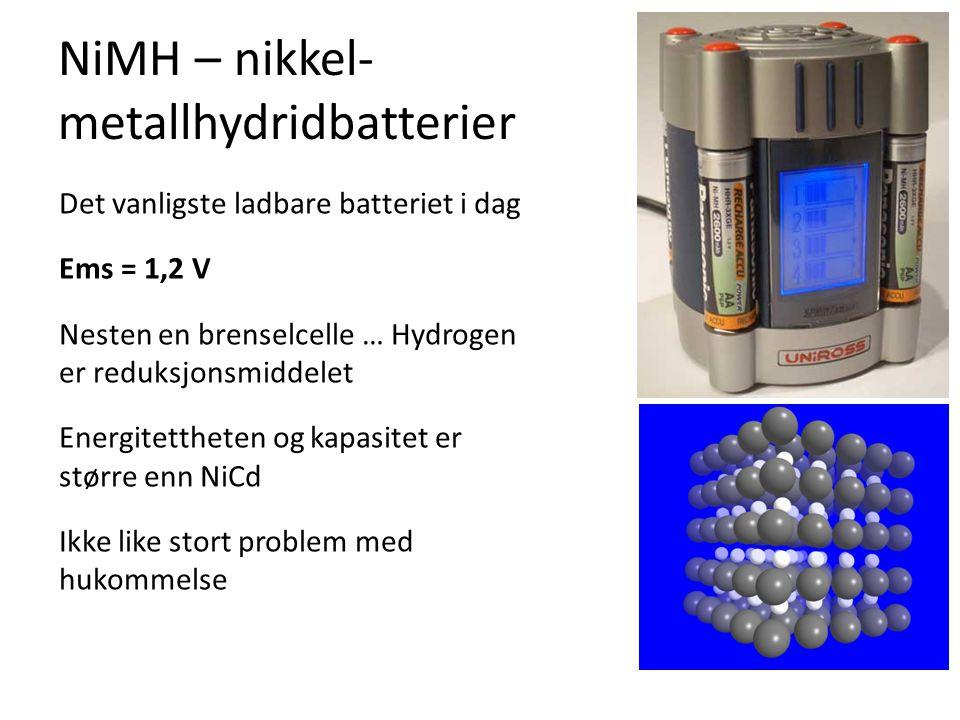 NiMH – nikkel- metallhydridbatterier Det vanligste ladbare batteriet i dag Ems = 1,2 V Nesten en brenselcelle … Hydrogen er reduksjonsmiddelet Energit