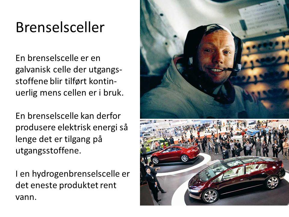 Brenselsceller En brenselscelle er en galvanisk celle der utgangs- stoffene blir tilført kontin- uerlig mens cellen er i bruk. En brenselscelle kan de