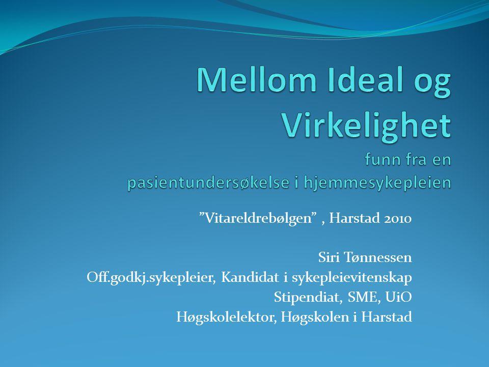 """""""Vitareldrebølgen"""", Harstad 2010 Siri Tønnessen Off.godkj.sykepleier, Kandidat i sykepleievitenskap Stipendiat, SME, UiO Høgskolelektor, Høgskolen i H"""