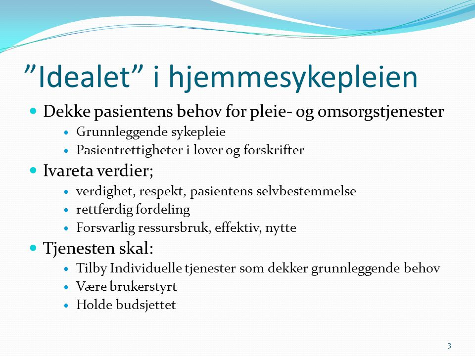 """""""Idealet"""" i hjemmesykepleien  Dekke pasientens behov for pleie- og omsorgstjenester  Grunnleggende sykepleie  Pasientrettigheter i lover og forskri"""