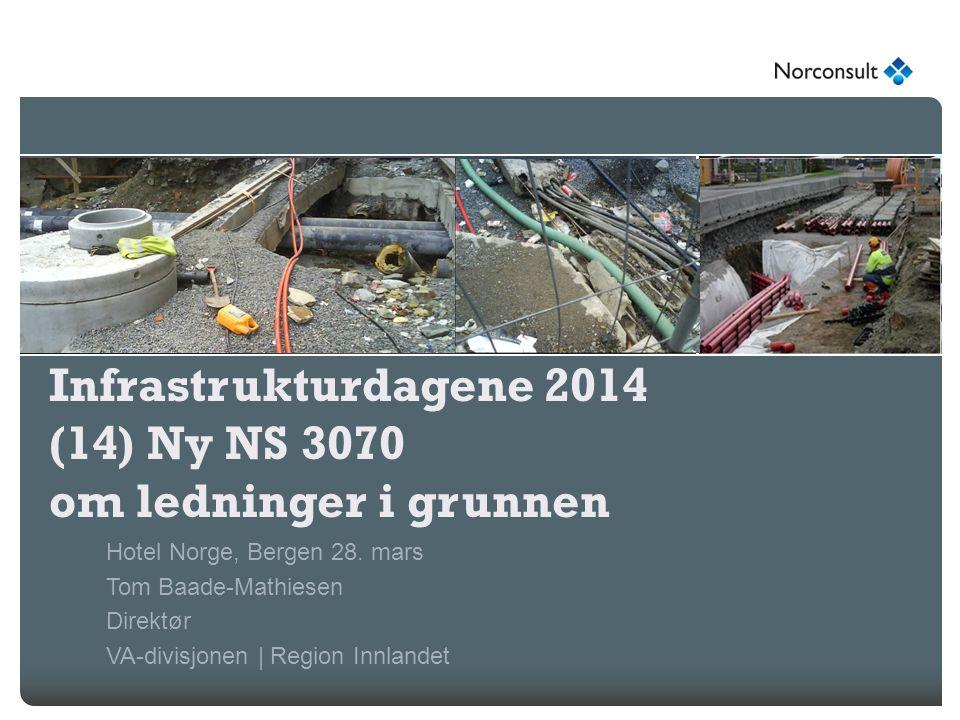Infrastrukturdagene 2014 (14) Ny NS 3070 om ledninger i grunnen Hotel Norge, Bergen 28. mars Tom Baade-Mathiesen Direktør VA-divisjonen | Region Innla