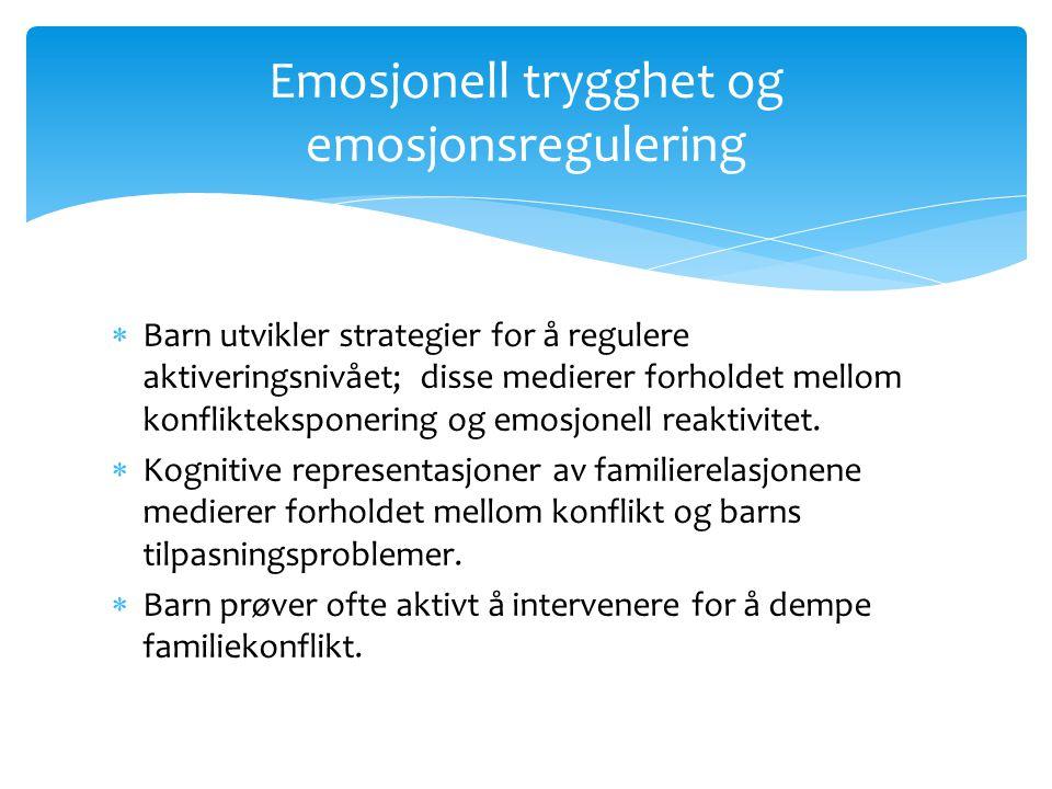 Emosjonell trygghet og emosjonsregulering  Barn utvikler strategier for å regulere aktiveringsnivået; disse medierer forholdet mellom konfliktekspone