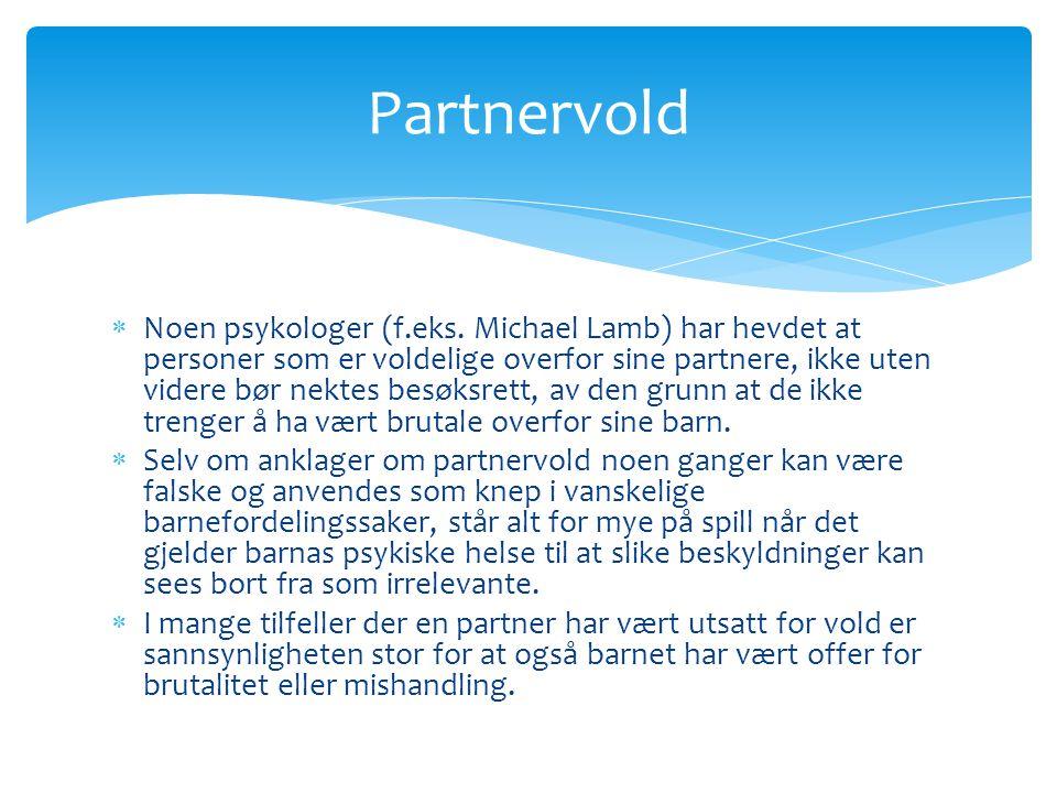 Partnervold  Noen psykologer (f.eks. Michael Lamb) har hevdet at personer som er voldelige overfor sine partnere, ikke uten videre bør nektes besøksr