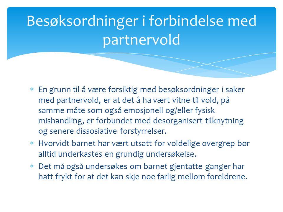 Besøksordninger i forbindelse med partnervold  En grunn til å være forsiktig med besøksordninger i saker med partnervold, er at det å ha vært vitne t