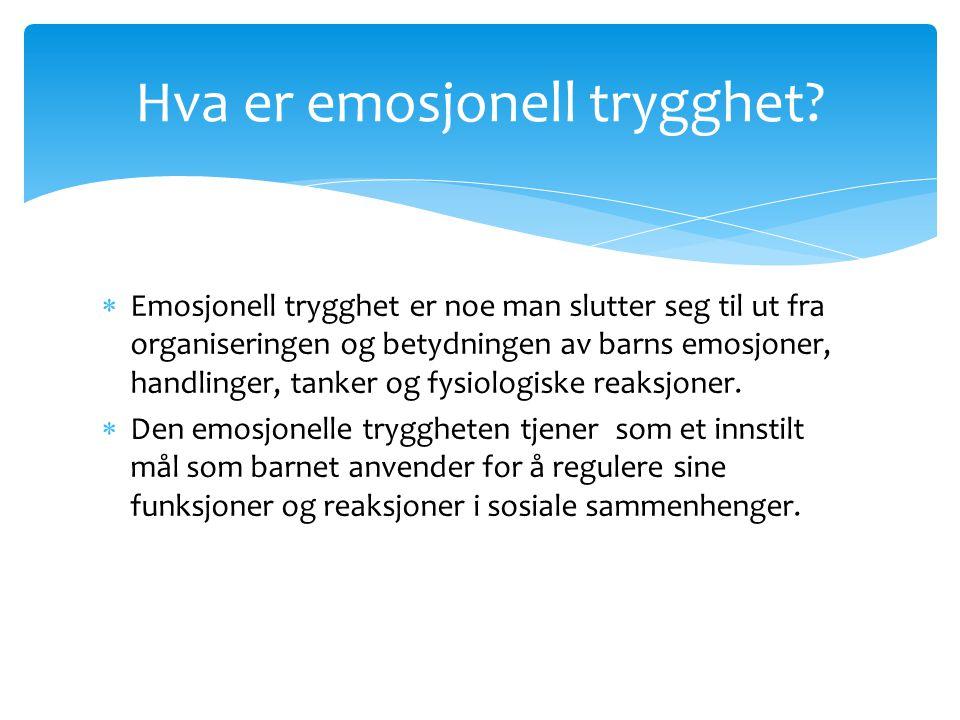 Hva er emosjonell trygghet?  Emosjonell trygghet er noe man slutter seg til ut fra organiseringen og betydningen av barns emosjoner, handlinger, tank