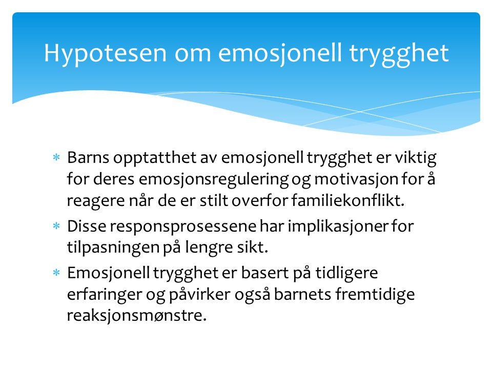Emosjonell trygghet og emosjonsregulering  Barn utvikler strategier for å regulere aktiveringsnivået; disse medierer forholdet mellom konflikteksponering og emosjonell reaktivitet.